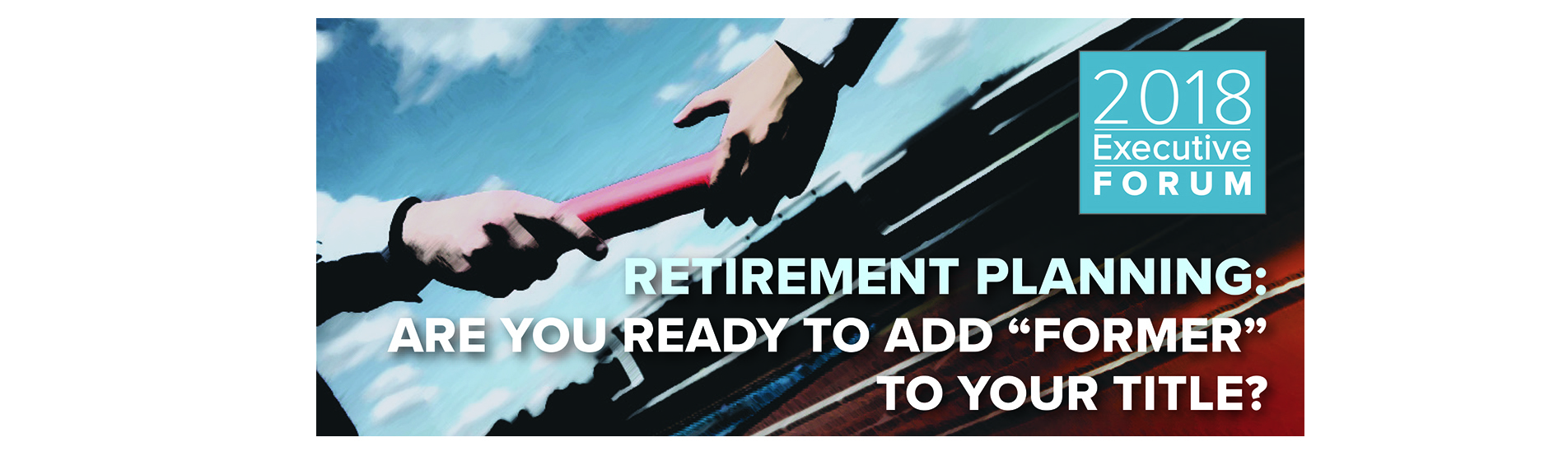 Executive Forum - Retirement Planning: Are you ready to Add